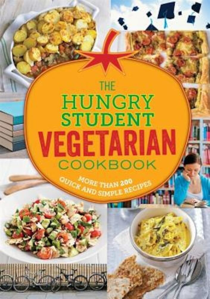 The Hungry Student Vegetarian: More Than 200 Quick and Simple Recipes, Paperback