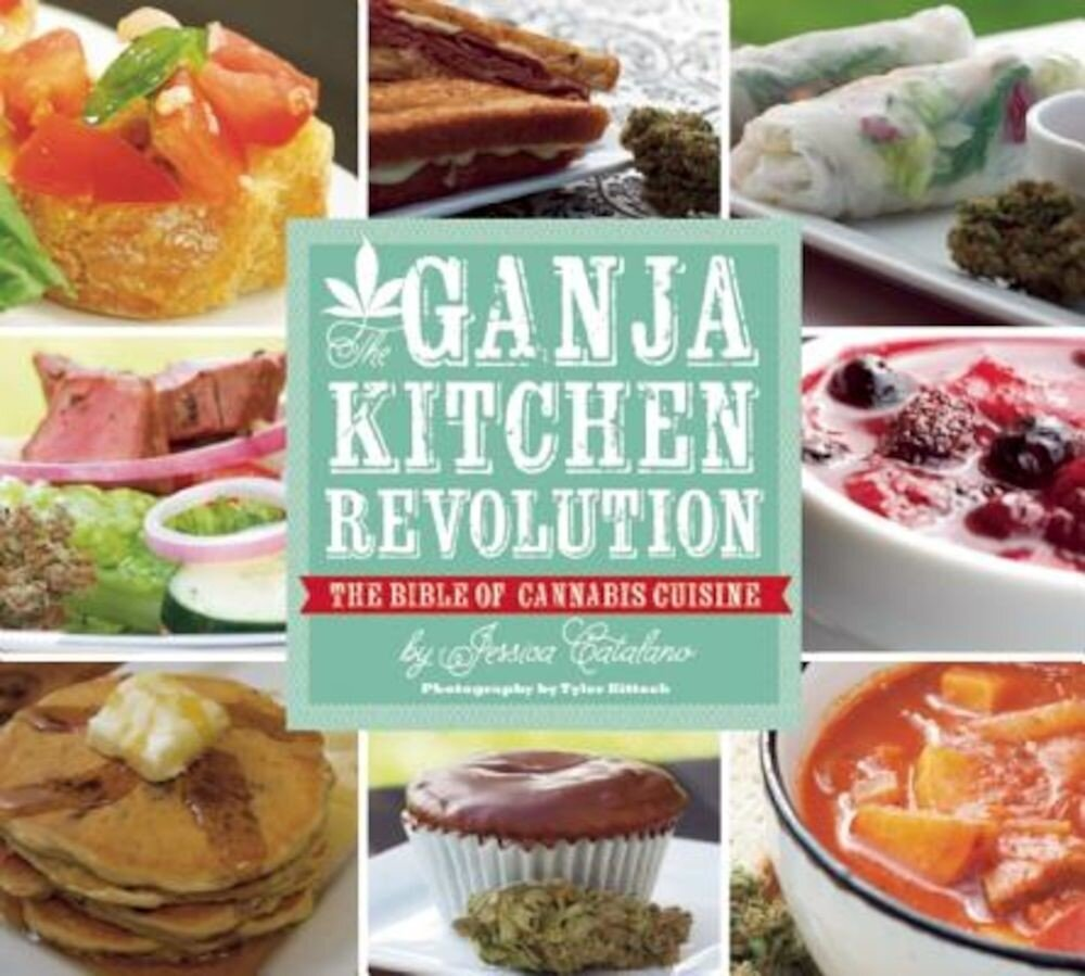 The Ganja Kitchen Revolution: The Bible of Cannabis Cuisine, Paperback