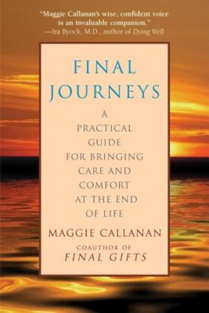 Final Journeys: A Practical Guide for Bringing Care and Comfort at the End of Life, Paperback