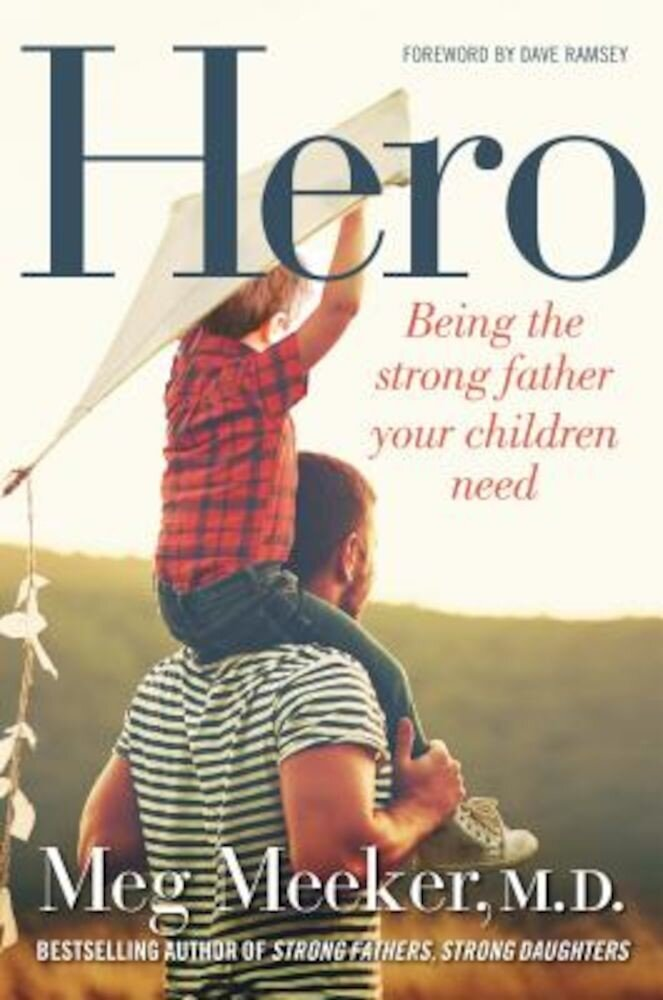 Hero: Being the Strong Father Your Children Need, Hardcover