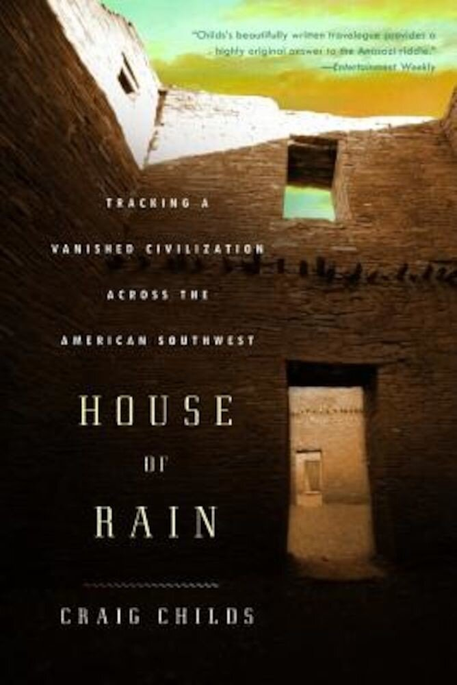 House of Rain: Tracking a Vanished Civilization Across the American Southwest, Paperback
