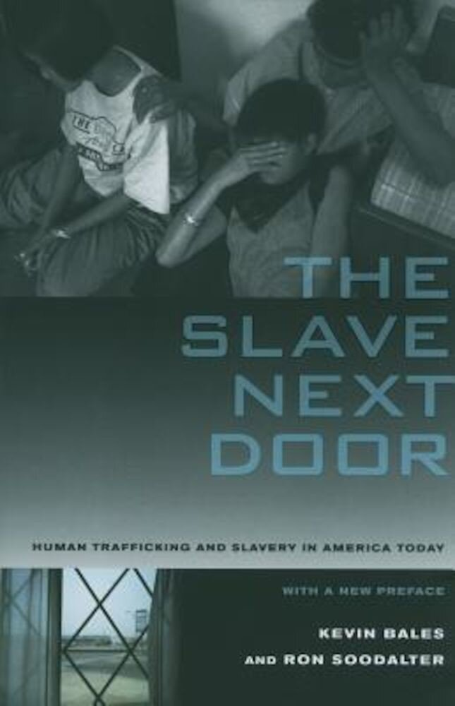 The Slave Next Door: Human Trafficking and Slavery in America Today, Paperback
