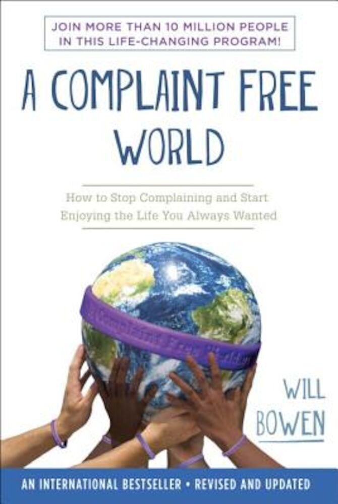 A Complaint Free World: How to Stop Complaining and Start Enjoying the Life You Always Wanted, Paperback