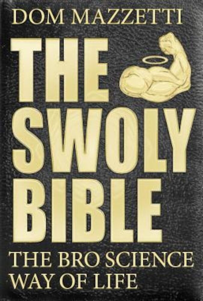 The Swoly Bible: The Bro Science Way of Life, Paperback
