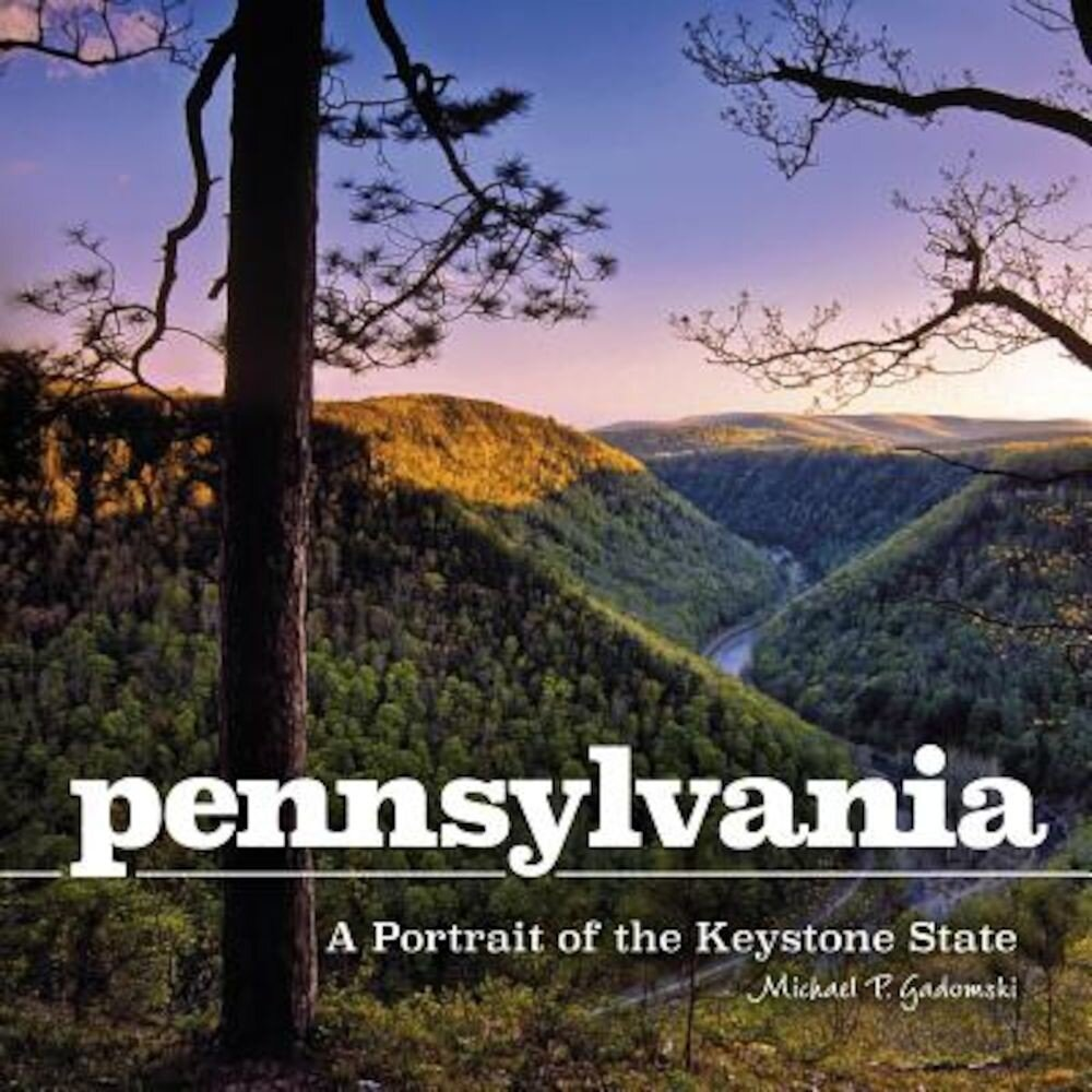 Pennsylvania: A Portrait of the Keystone State, Hardcover