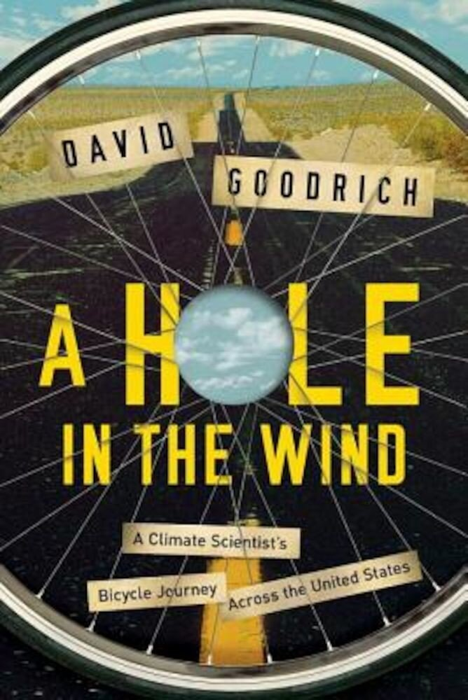 A Hole in the Wind: A Climate Scientist's Bicycle Journey Across the United States, Hardcover