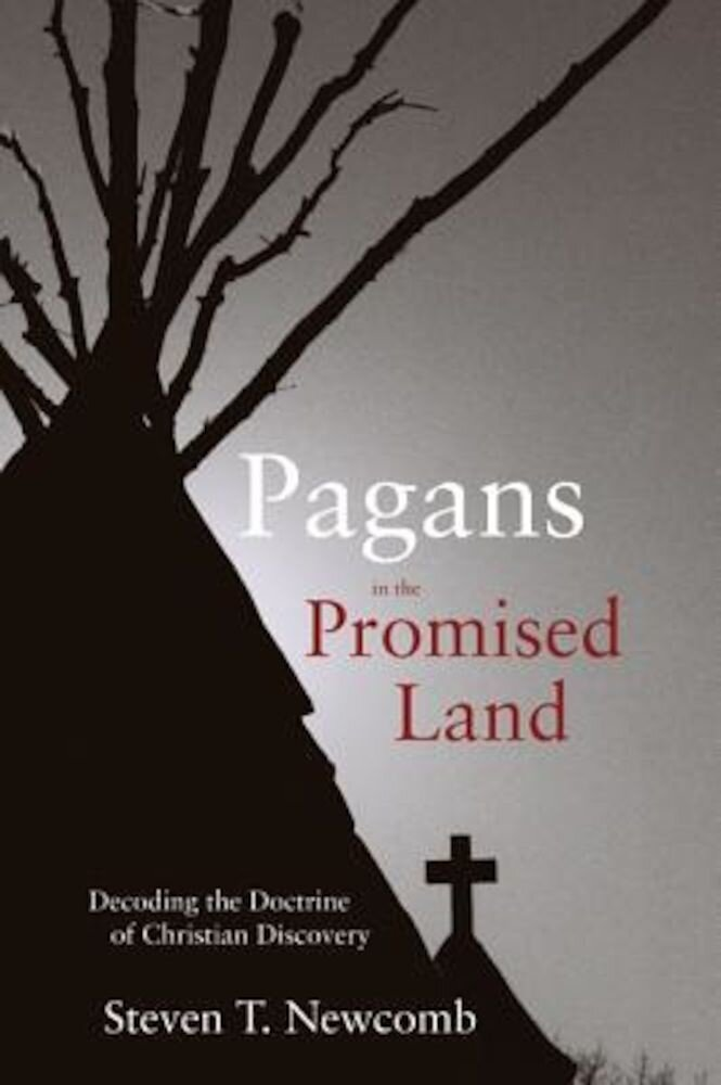 Pagans in the Promised Land: Decoding the Doctrine of Christian Discovery, Paperback