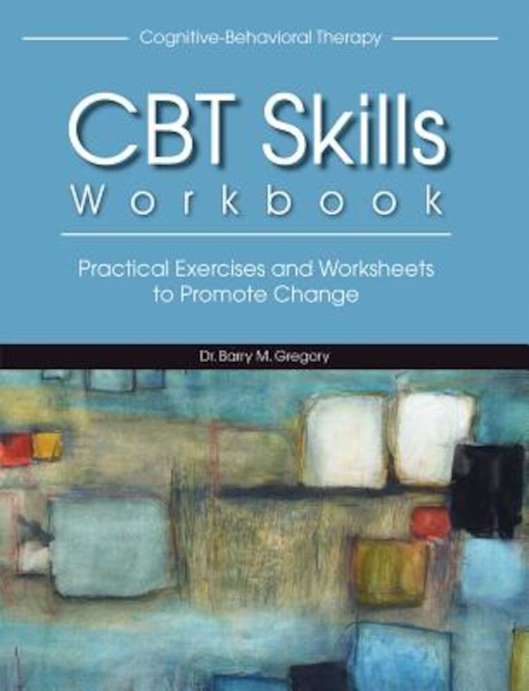 Cognitive-Behavioral Therapy Skills Workbook, Paperback