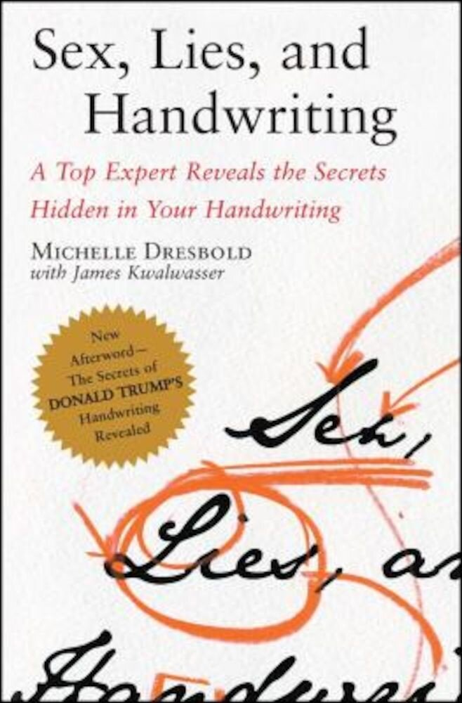 Sex, Lies, and Handwriting: A Top Expert Reveals the Secrets Hidden in Your Handwriting, Paperback