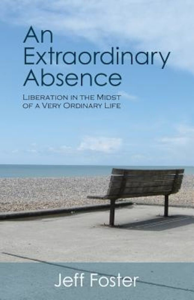An Extraordinary Absence: Liberation in the Midst of a Very Ordinary Life, Paperback
