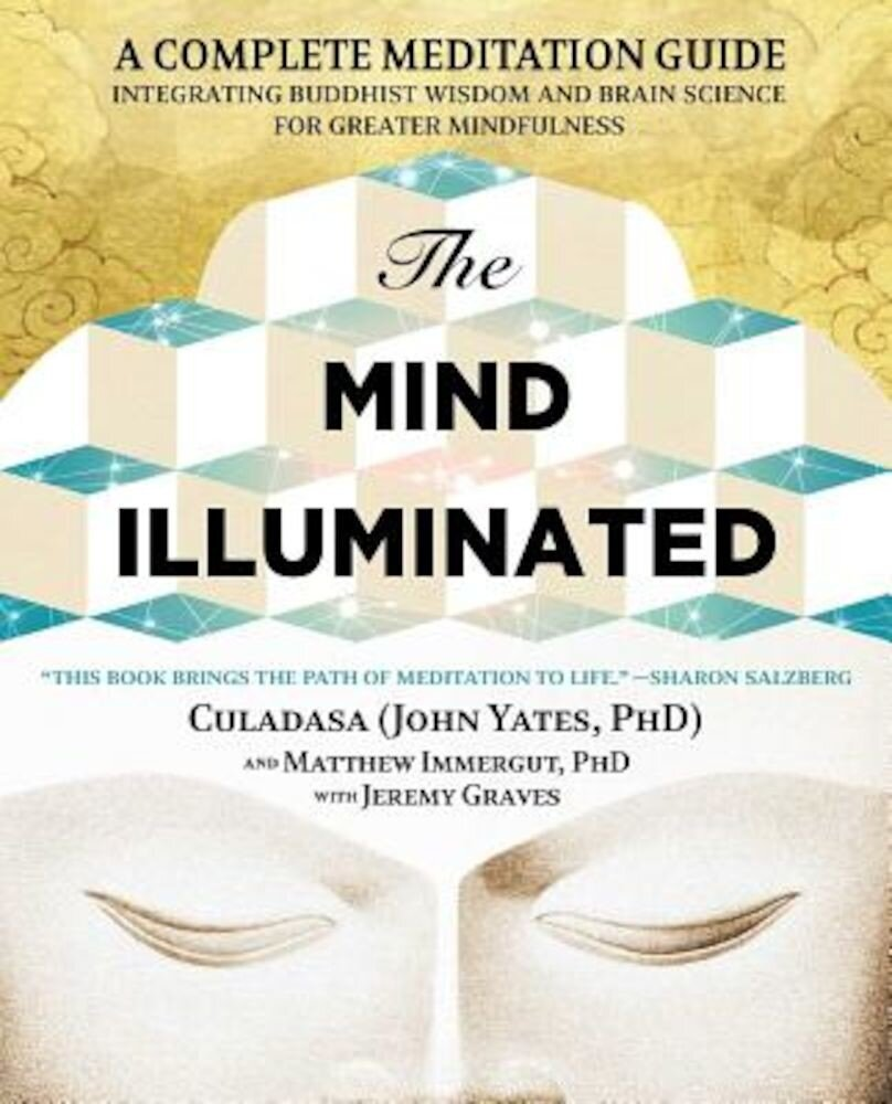 The Mind Illuminated: A Complete Meditation Guide Integrating Buddhist Wisdom and Brain Science for Greater Mindfulness, Paperback
