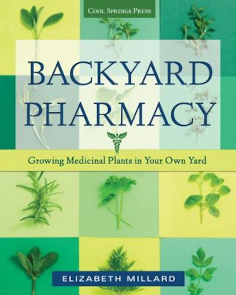 Backyard Pharmacy: Growing Medicinal Plants in Your Own Yard, Paperback