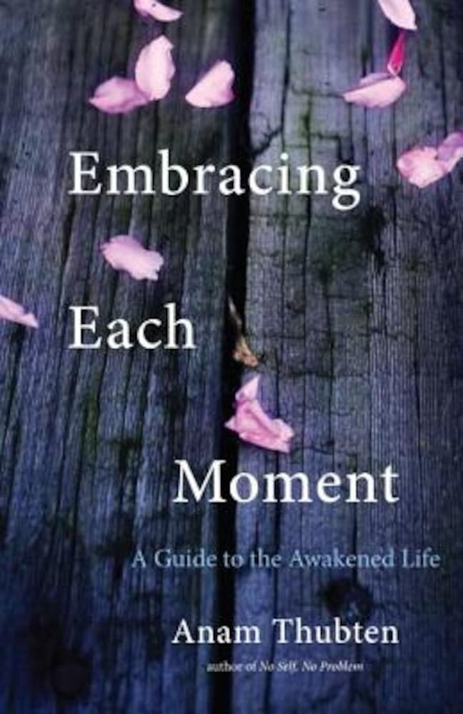 Embracing Each Moment: A Guide to the Awakened Life, Paperback