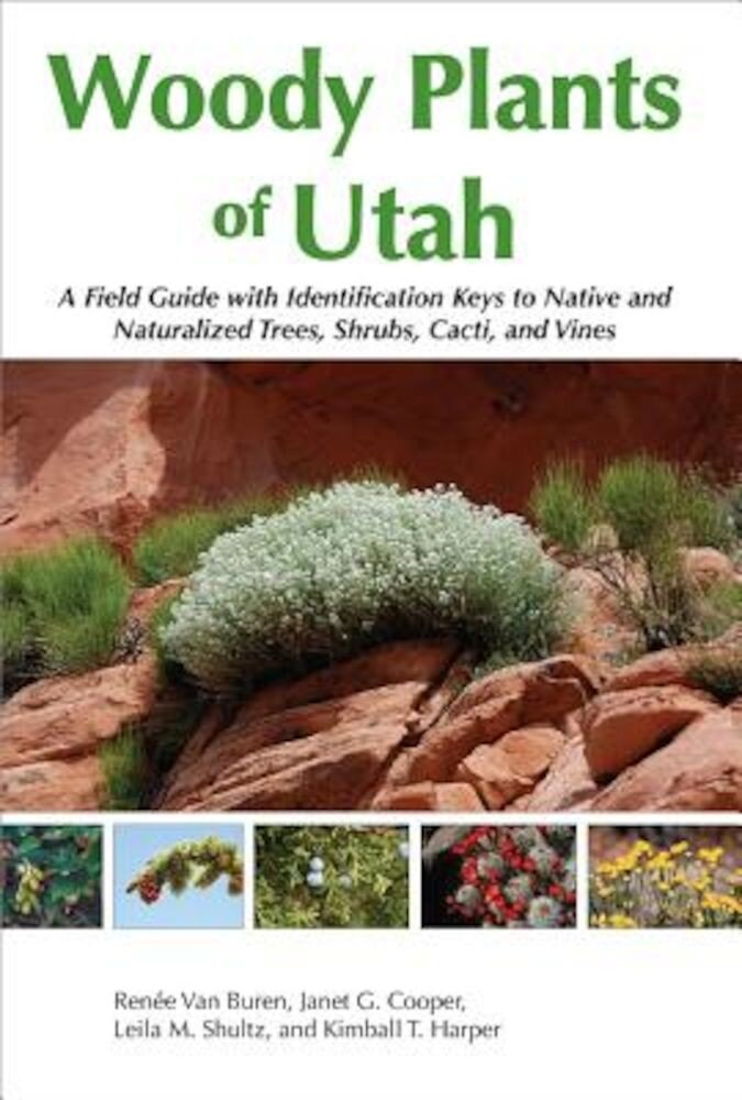Woody Plants of Utah: A Field Guide with Identification Keys to Native and Naturalized Trees, Shrubs, Cacti, and Vines, Paperback