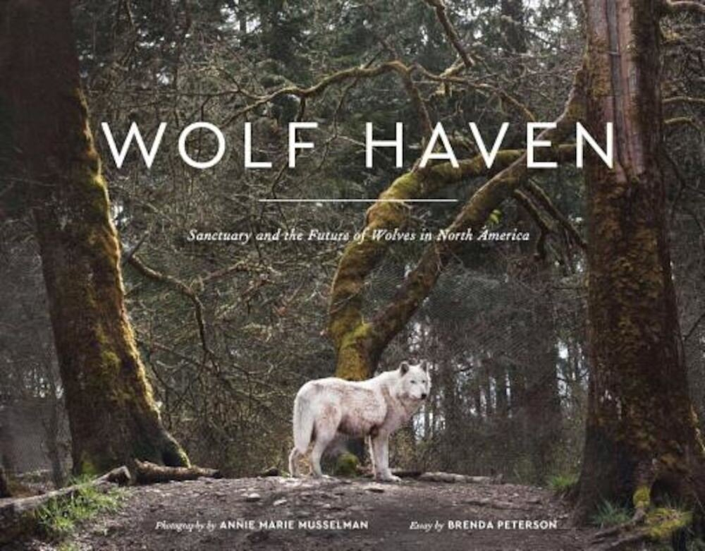 Wolf Haven: Sanctuary and the Future of Wolves in North America, Hardcover
