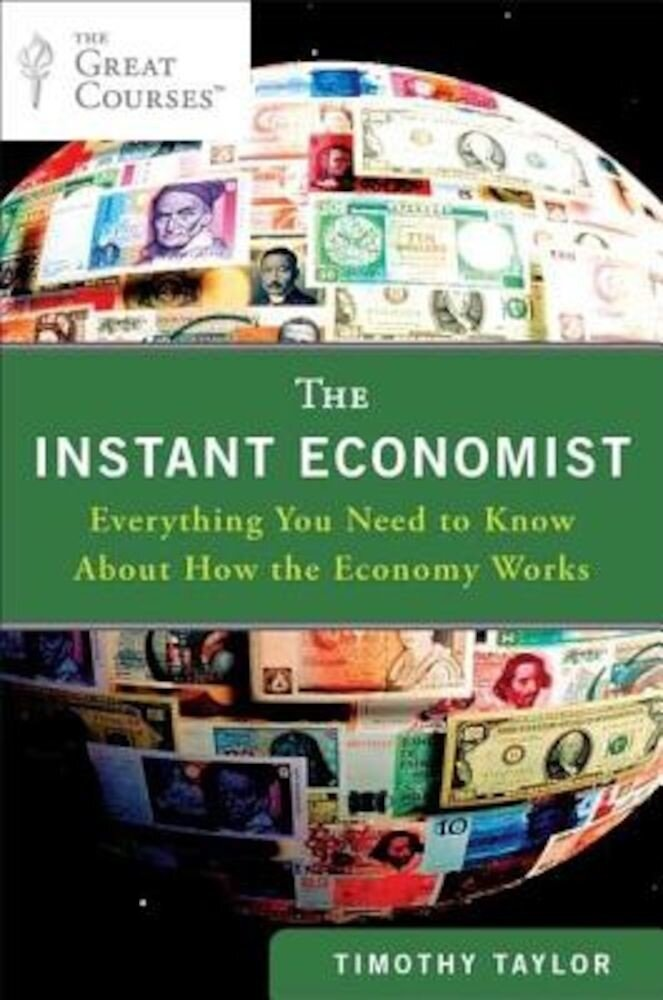 The Instant Economist: Everything You Need to Know about How the Economy Works, Paperback
