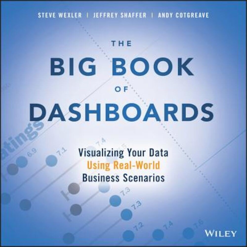 The Big Book of Dashboards: Visualizing Your Data Using Real-World Business Scenarios, Paperback