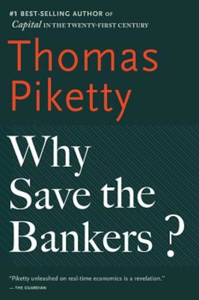 Why Save the Bankers?: And Other Essays on Our Economic and Political Crisis, Paperback