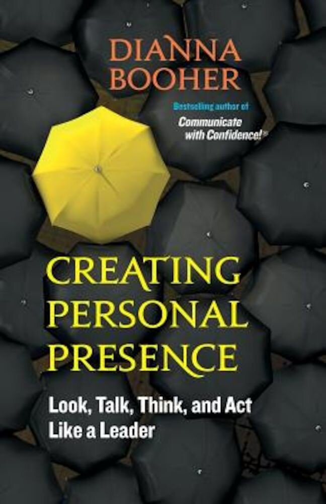 Creating Personal Presence: Look, Talk, Think, and Act Like a Leader, Paperback