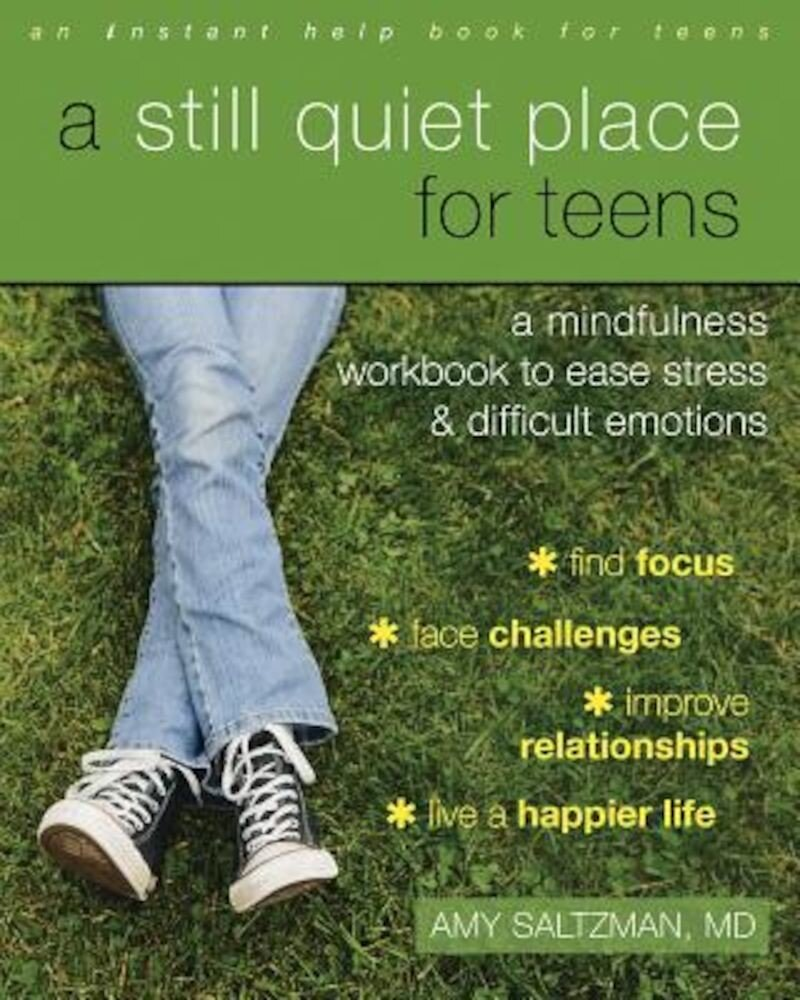 A Still Quiet Place for Teens: A Mindfulness Workbook to Ease Stress and Difficult Emotions, Paperback