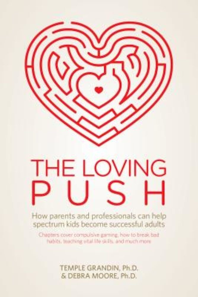 The Loving Push: How Parents and Professionals Can Help Spectrum Kids Become Successful Adults, Paperback