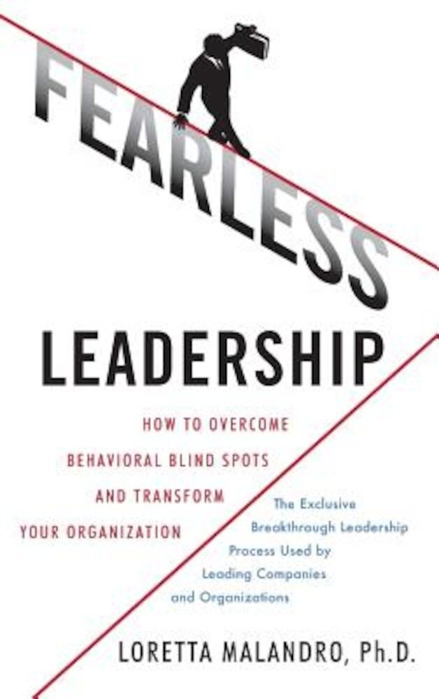 Fearless Leadership: How to Overcome Behavioral Blind Spots and Transform Your Organization, Hardcover