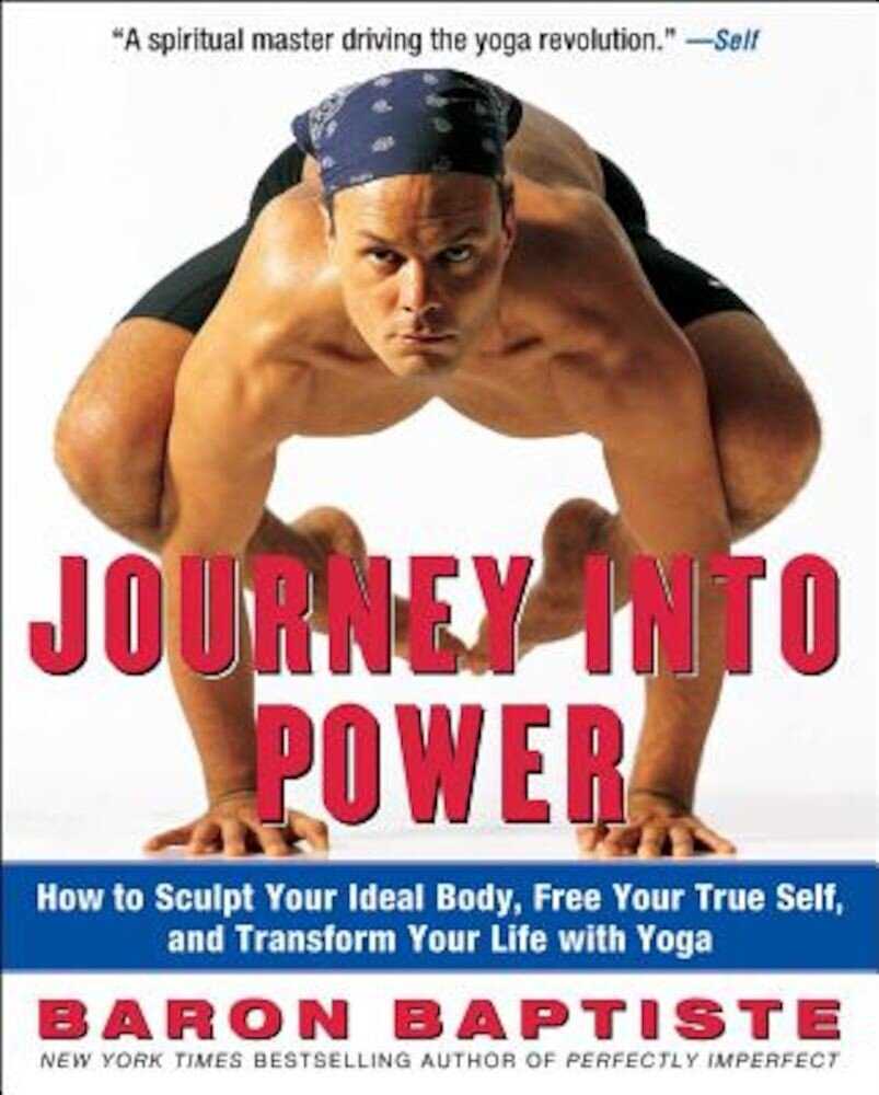 Journey Into Power: How to Sculpt Your Ideal Body, Free Your True Self, and Transform Your Life with Yoga, Paperback