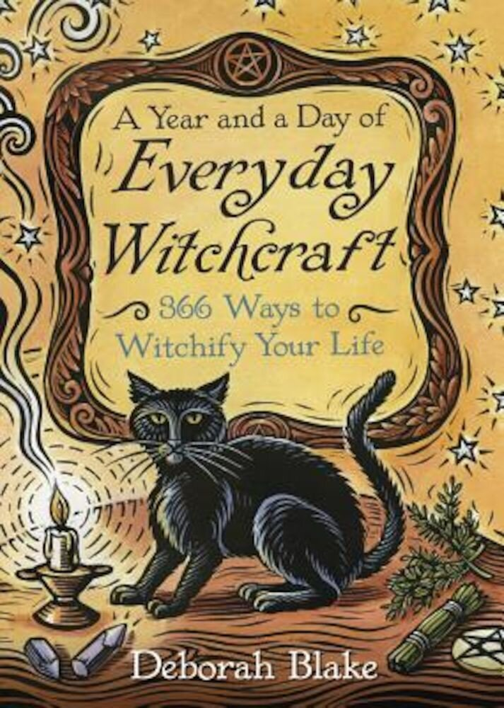 A Year and a Day of Everyday Witchcraft: 366 Ways to Witchify Your Life, Paperback