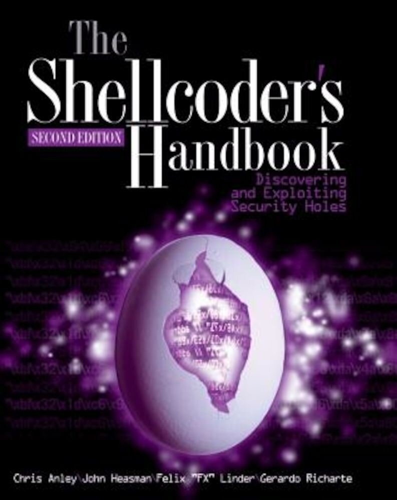 The Shellcoder's Handbook: Discovering and Exploiting Security Holes, Paperback