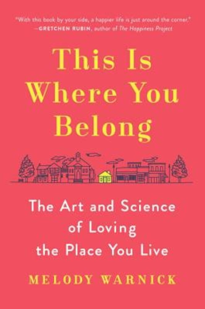 This Is Where You Belong: The Art and Science of Loving the Place You Live, Hardcover