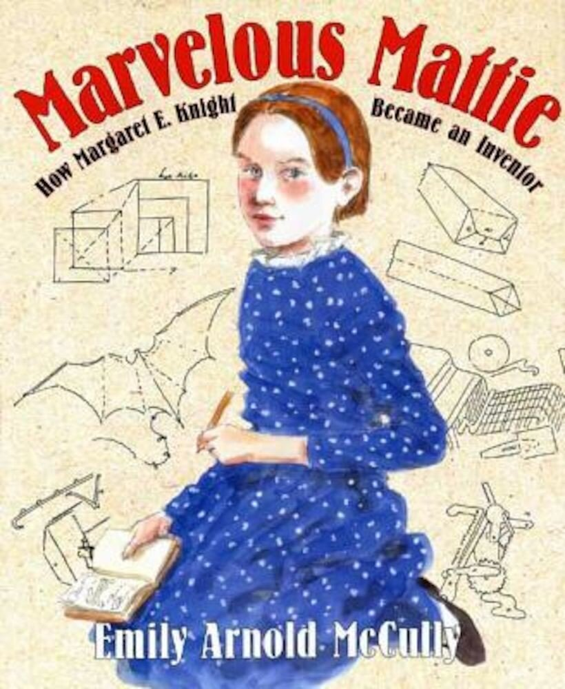 Marvelous Mattie: How Margaret E. Knight Became an Inventor, Hardcover