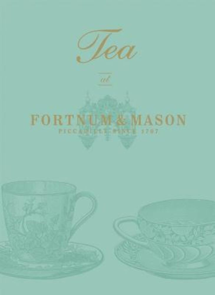 Tea at Fortnum & Mason: Picadilly Since 1707, Hardcover