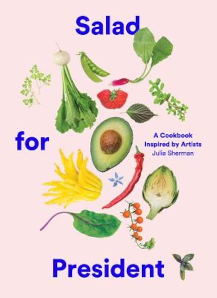 Salad for President: A Cookbook Inspired by Artists, Hardcover