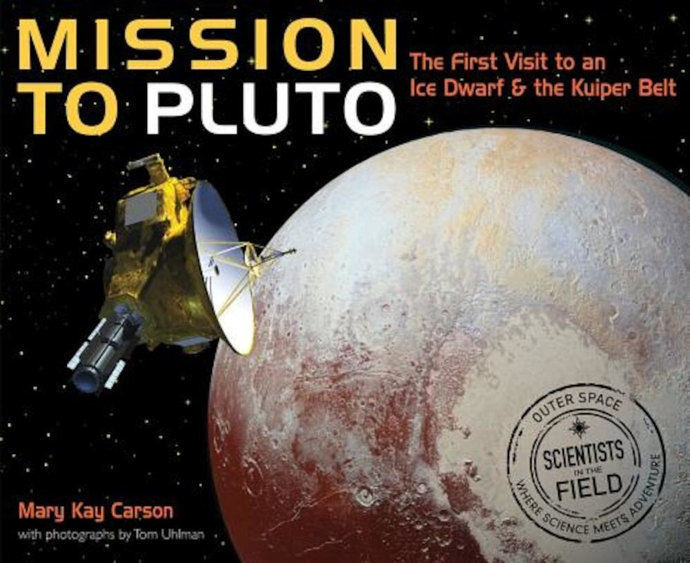 Mission to Pluto: The First Visit to an Ice Dwarf and the Kuiper Belt, Hardcover