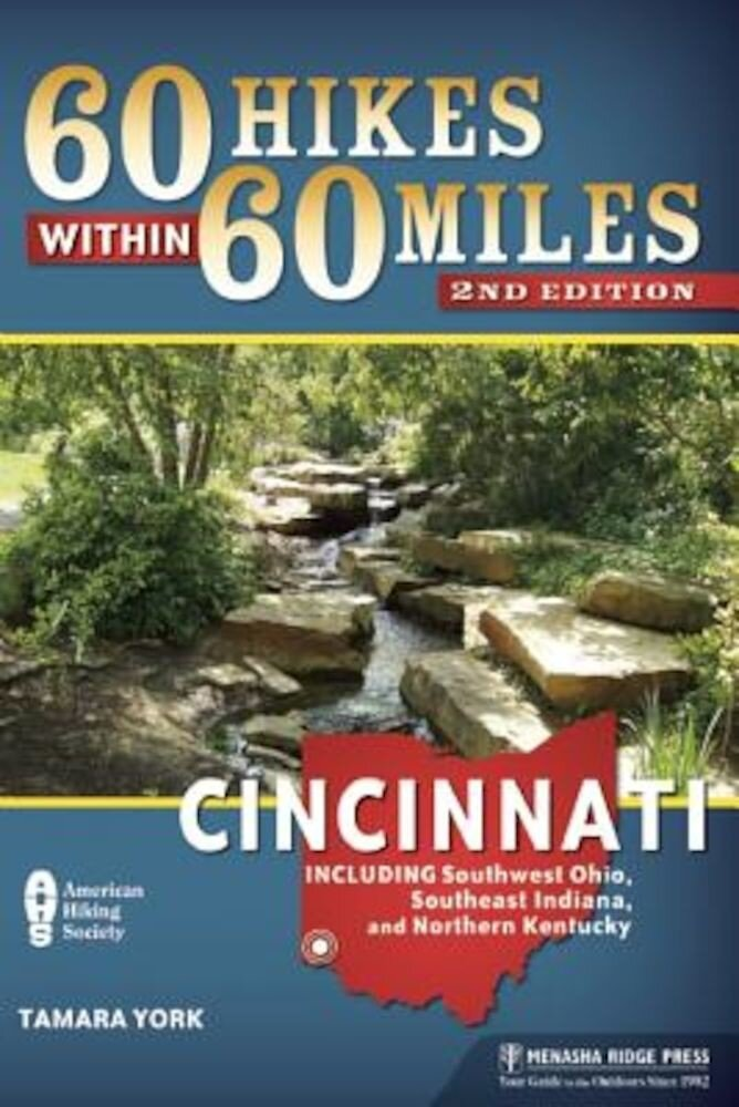 60 Hikes Within 60 Miles: Cincinnati: Including Clifton Gorge, Southeast Indiana, and Northern Kentucky, Paperback