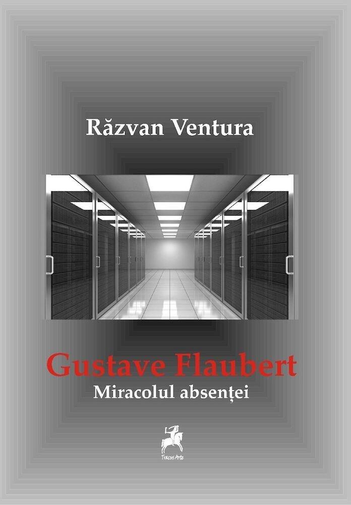 Gustave Flaubert. Miracolul absentei