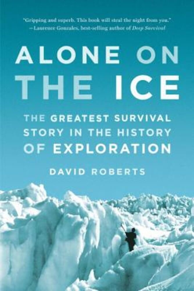 Alone on the Ice: The Greatest Survival Story in the History of Exploration, Paperback