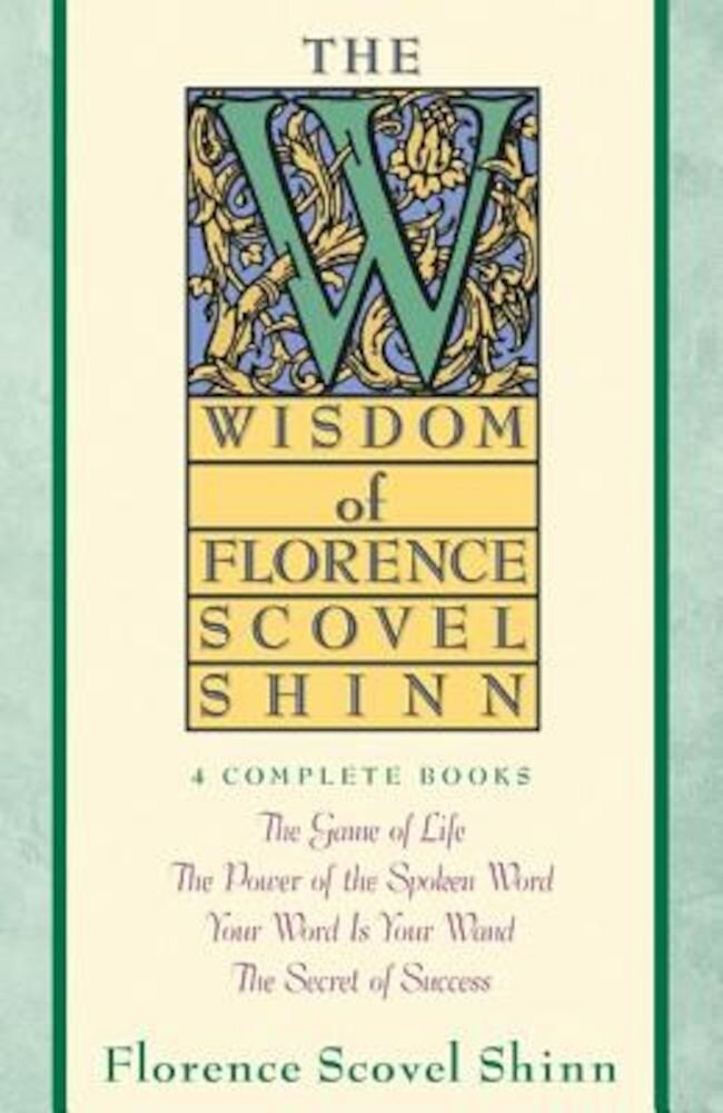 The Wisdom of Florence Scovel Shinn: Four Complete Books, the Game of Life and How to Play It/The Power of the Spoken Word/Your Word is Your Wand/The, Paperback