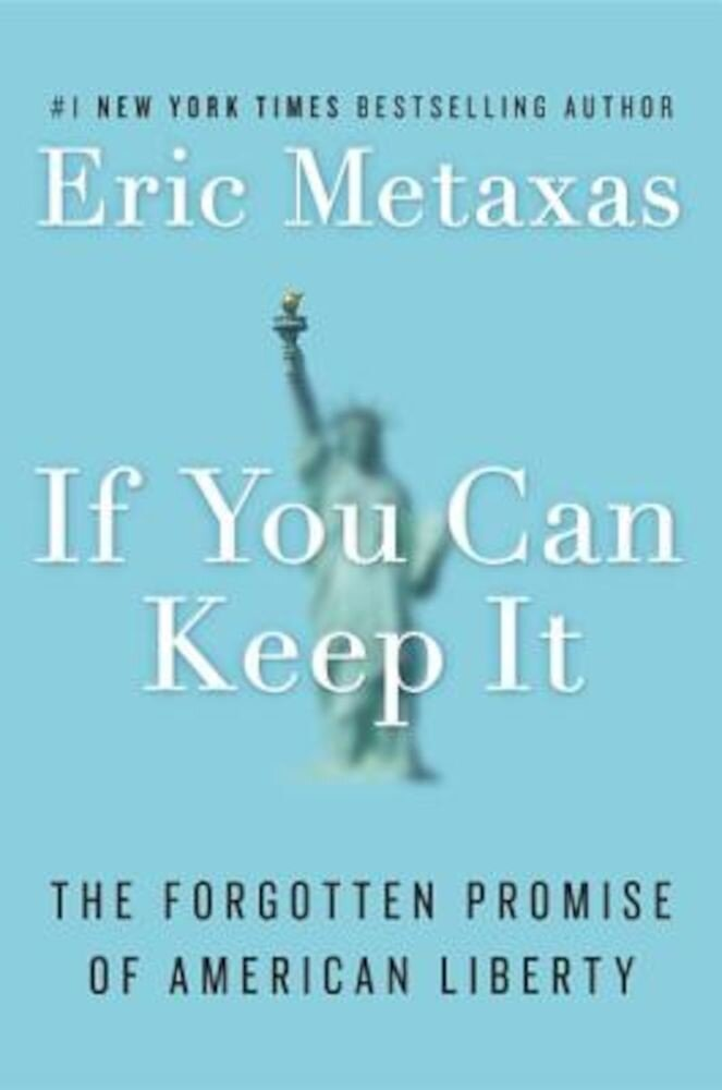 If You Can Keep It: The Forgotten Promise of American Liberty, Hardcover