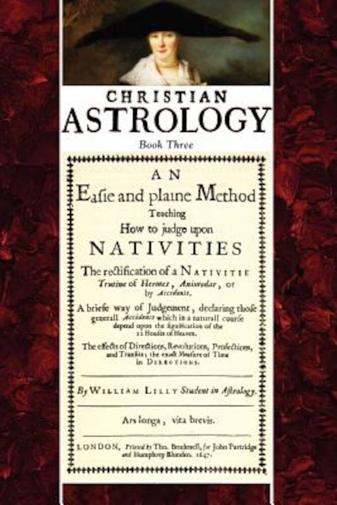 Christian Astrology, Book 3: An Easie and Plaine Method How to Judge Upon Nativities, Paperback