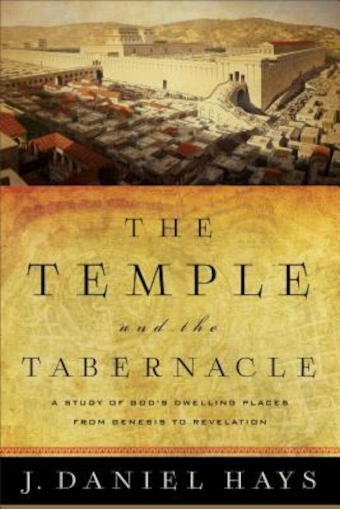 The Temple and the Tabernacle: A Study of God's Dwelling Places from Genesis to Revelation, Paperback