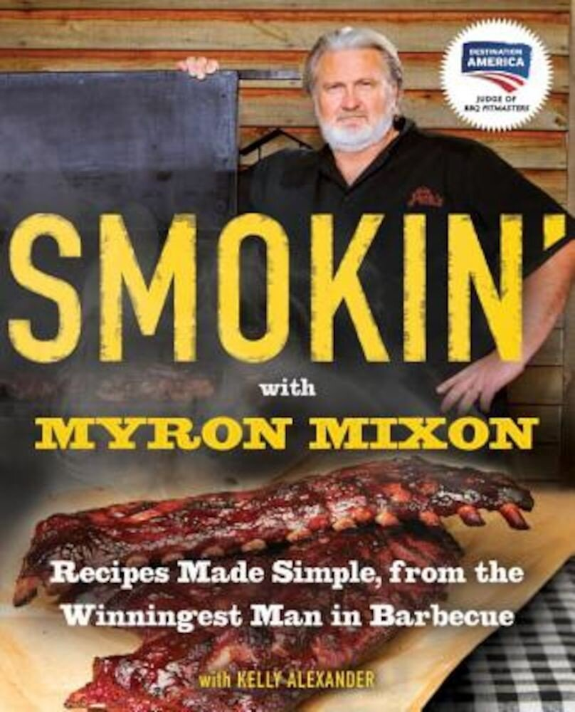 Smokin' with Myron Mixon: Recipes Made Simple, from the Winningest Man in Barbecue, Paperback