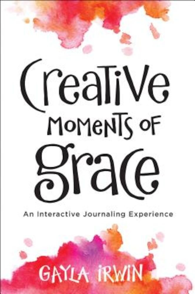Creative Moments of Grace: An Interactive Journaling Experience, Paperback