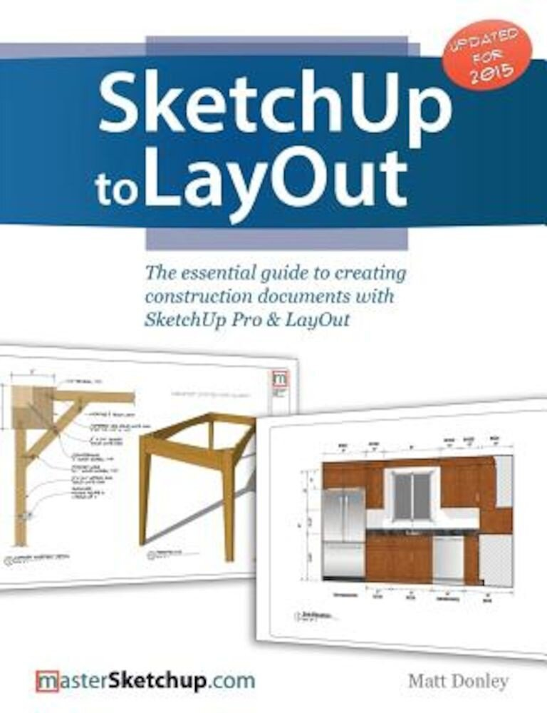 Sketchup to Layout: The Essential Guide to Creating Construction Documents with Sketchup Pro & Layout, Paperback