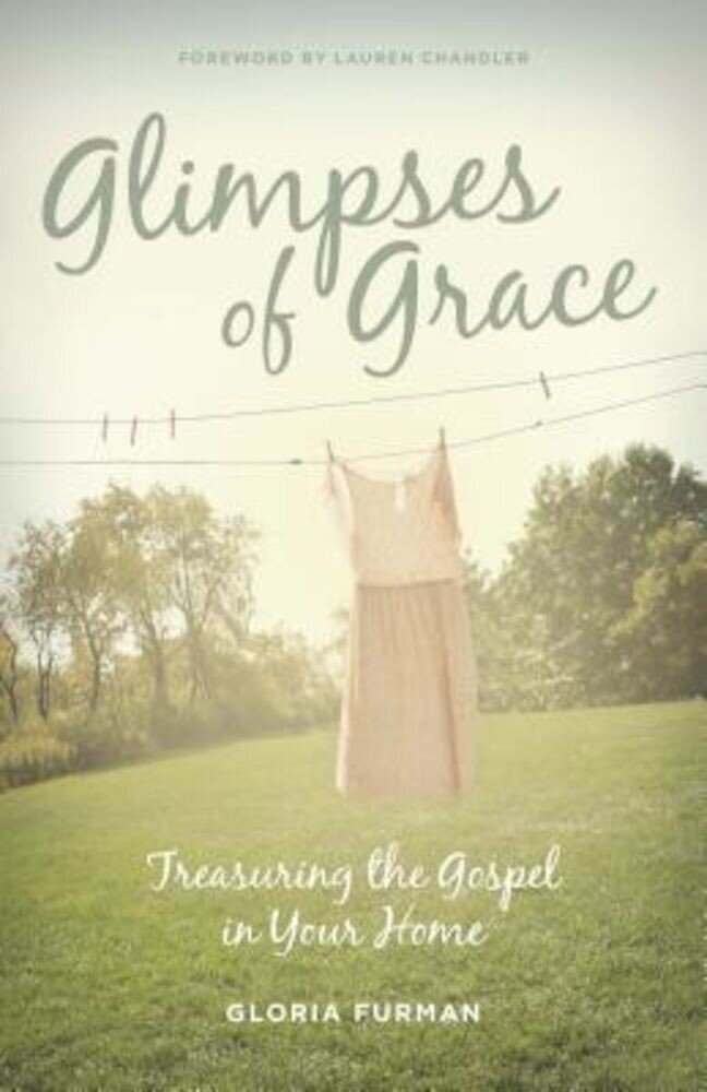 Glimpses of Grace: Treasuring the Gospel in Your Home, Paperback