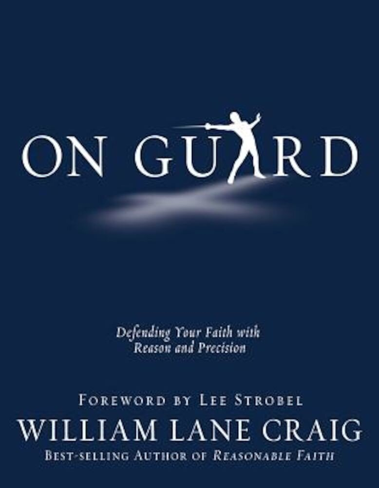 On Guard: Defending Your Faith with Reason and Precision, Paperback