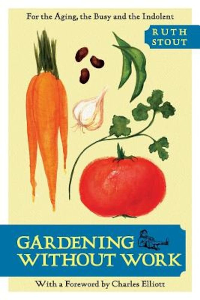 Gardening Without Work: For the Aging, the Busy, and the Indolent, Paperback