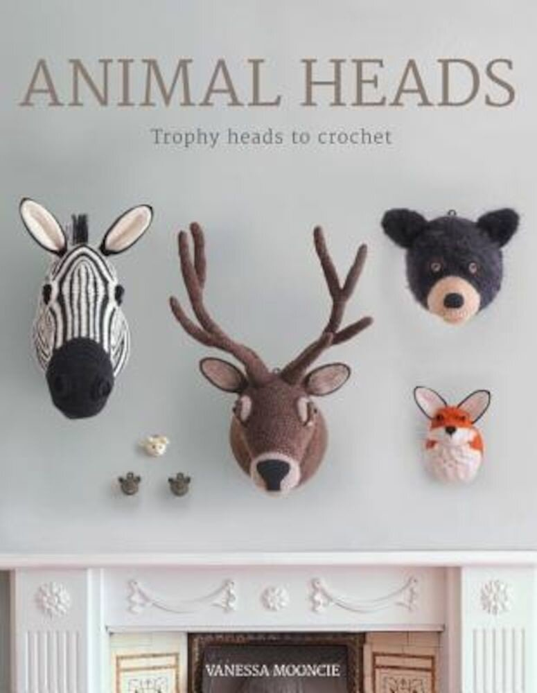 Animal Heads: Trophy Heads to Crochet, Paperback