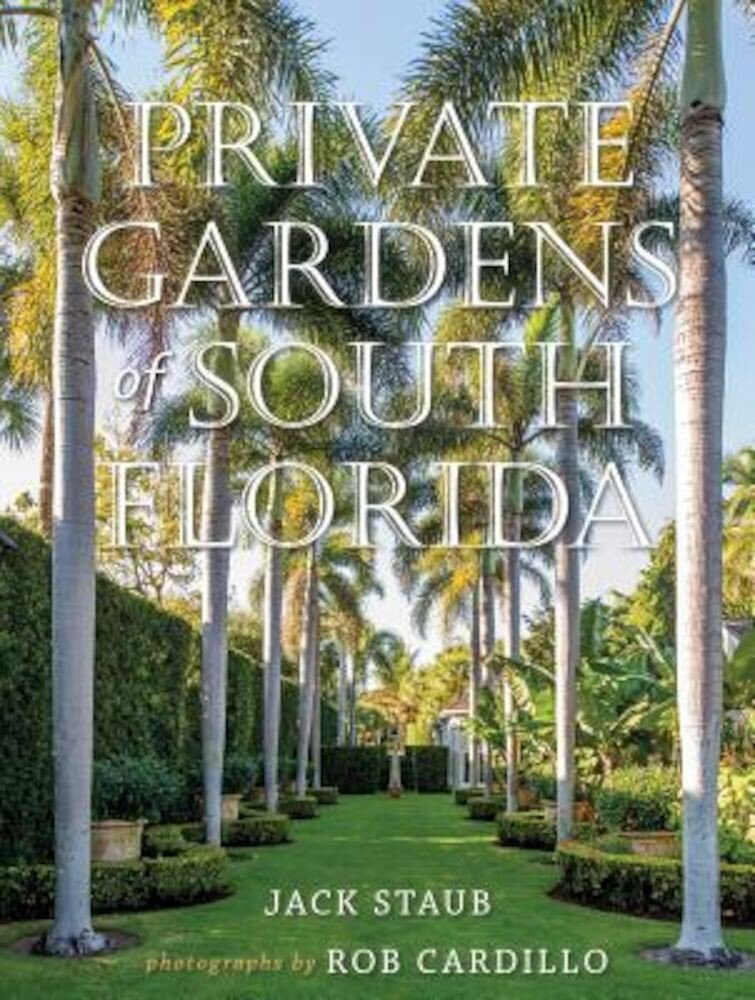Private Gardens of South Florida, Hardcover