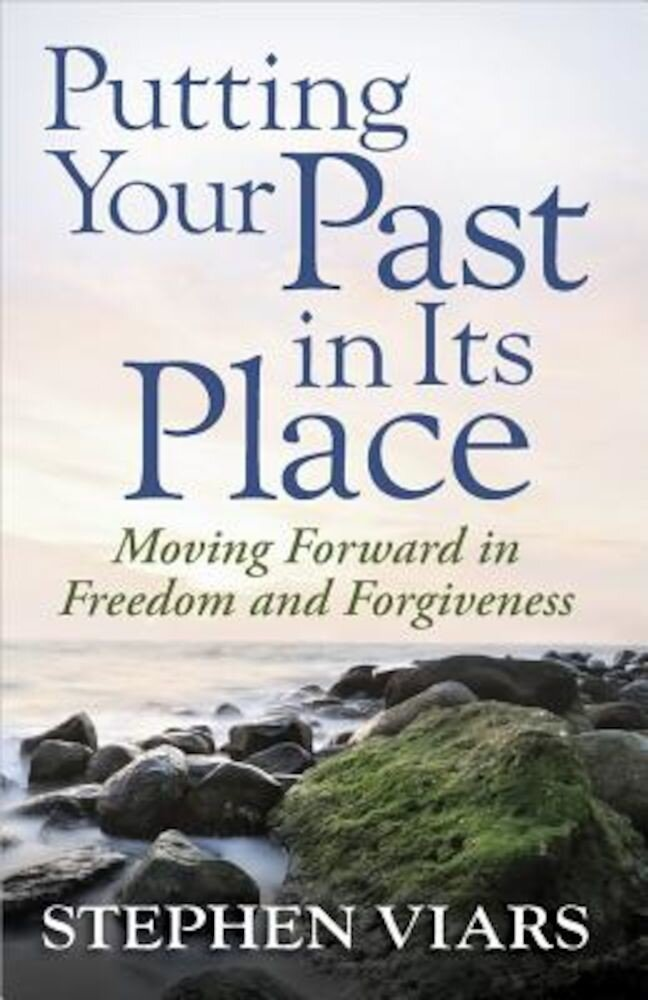 Putting Your Past in Its Place: Moving Forward in Freedom and Forgiveness, Paperback